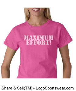 Maximum Effort! Ladies Casual Short Sleeve T-Shirt Design Zoom
